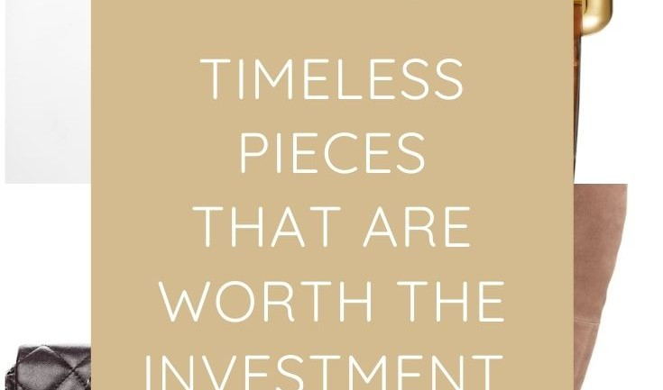Top 5 Timeless Pieces That Are Worth the Investment